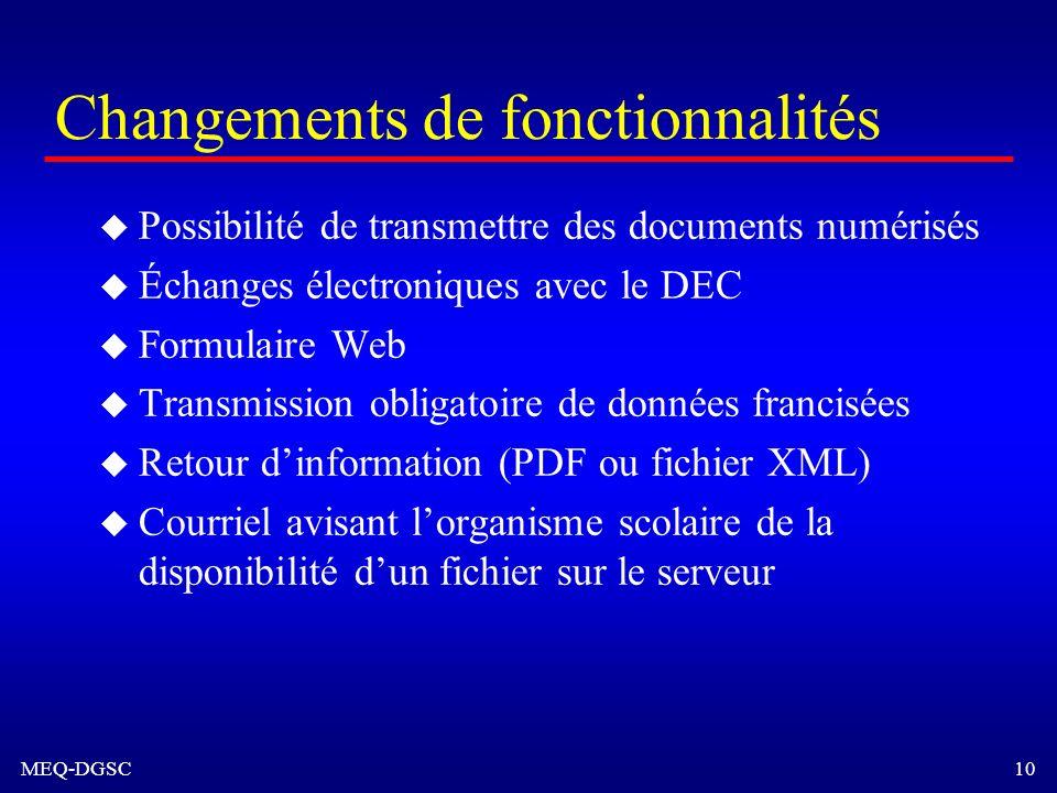 MEQ-DGSC 10 Changements de fonctionnalités u Possibilité de transmettre des documents numérisés u Échanges électroniques avec le DEC u Formulaire Web