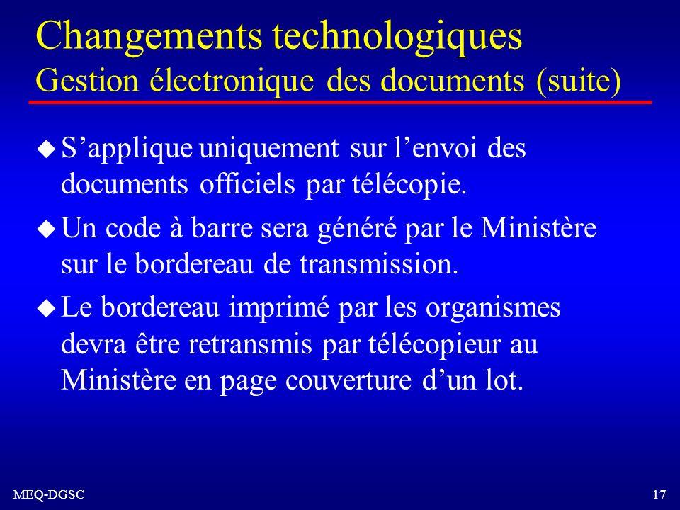 MEQ-DGSC 17 Changements technologiques Gestion électronique des documents (suite) u Sapplique uniquement sur lenvoi des documents officiels par téléco