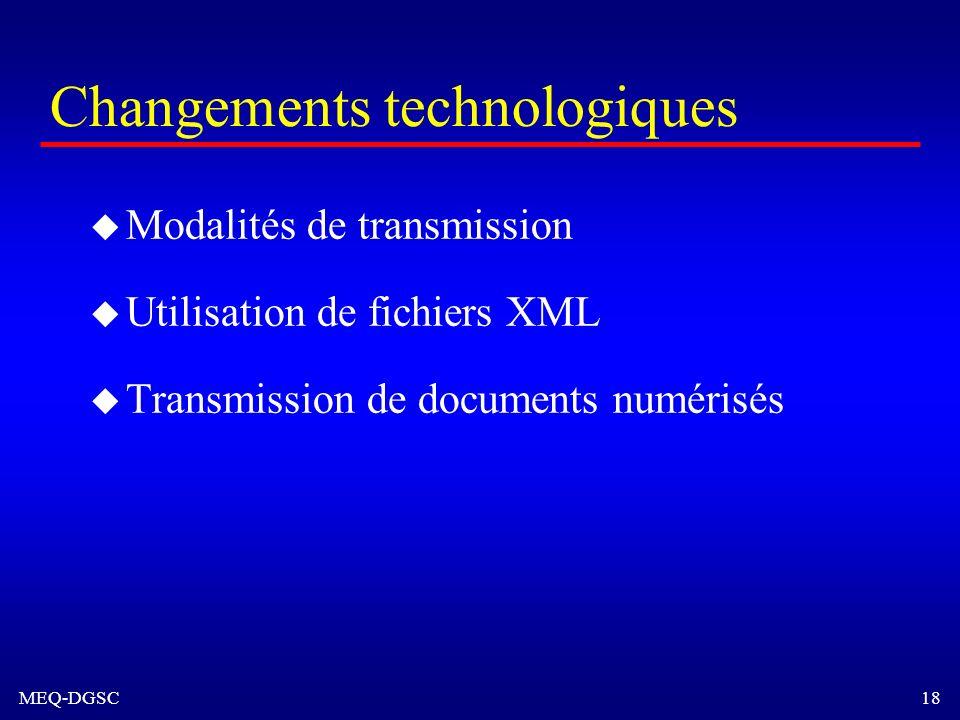 MEQ-DGSC 18 Changements technologiques u Modalités de transmission u Utilisation de fichiers XML u Transmission de documents numérisés