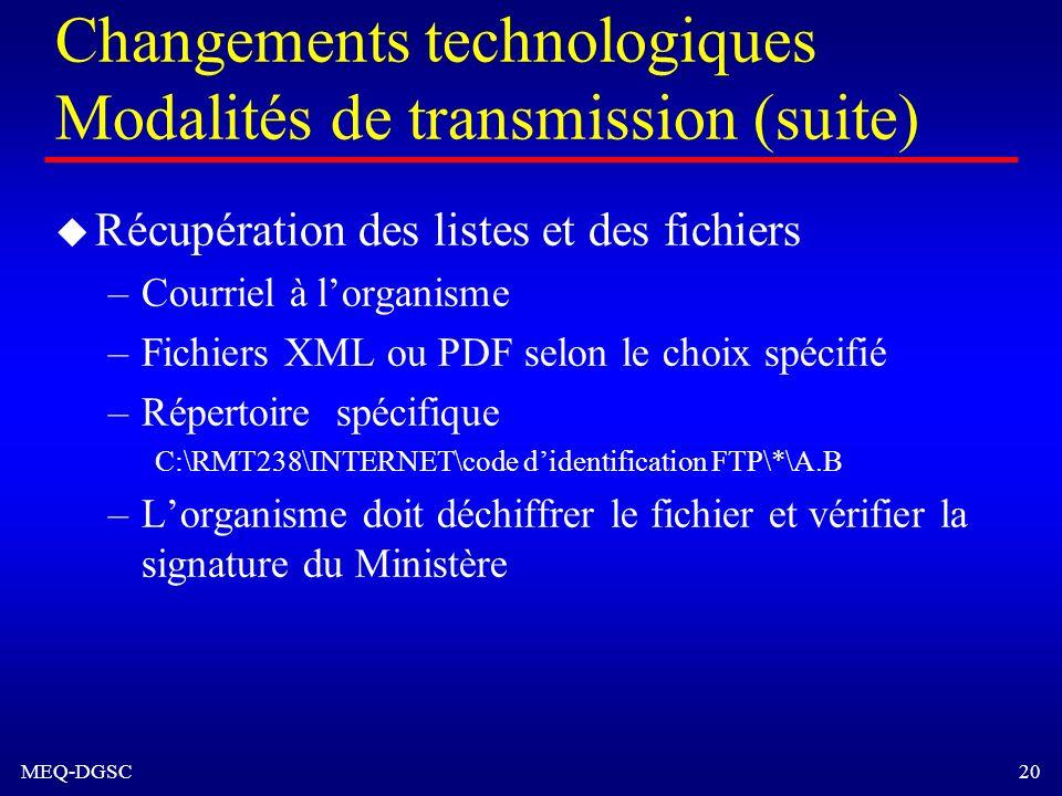 MEQ-DGSC 20 Changements technologiques Modalités de transmission (suite) u Récupération des listes et des fichiers –Courriel à lorganisme –Fichiers XM