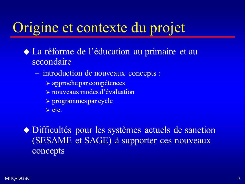 MEQ-DGSC 3 Origine et contexte du projet u La réforme de léducation au primaire et au secondaire –introduction de nouveaux concepts : approche par com