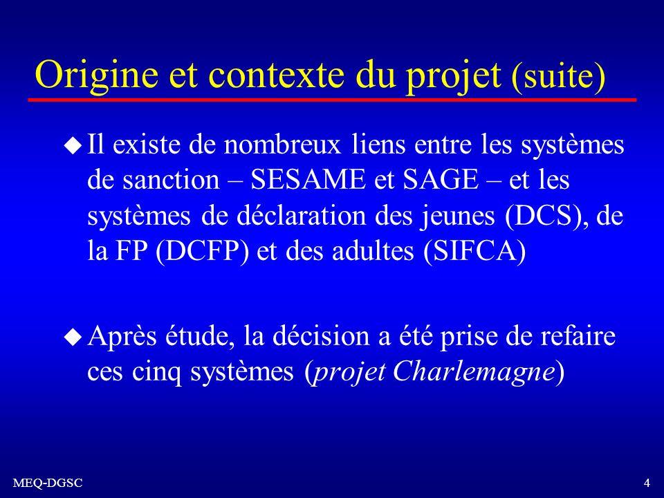 MEQ-DGSC 4 Origine et contexte du projet (suite) u Il existe de nombreux liens entre les systèmes de sanction – SESAME et SAGE – et les systèmes de dé