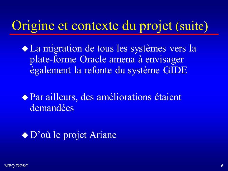 MEQ-DGSC 6 Origine et contexte du projet (suite) u La migration de tous les systèmes vers la plate-forme Oracle amena à envisager également la refonte
