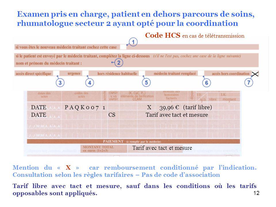12 DATE P A Q K 0 0 7 1 X 39,96 (tarif libre) Tarif avec tact et mesure DATE CS Tarif avec tact et mesure Mention du « X » car remboursement condition