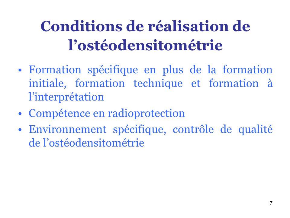 7 Conditions de réalisation de lostéodensitométrie Formation spécifique en plus de la formation initiale, formation technique et formation à linterpré