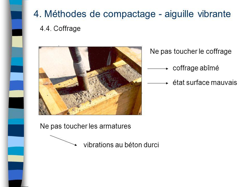 4. Méthodes de compactage - aiguille vibrante 4.4. Coffrage Ne pas toucher le coffrage coffrage abîmé état surface mauvais Ne pas toucher les armature