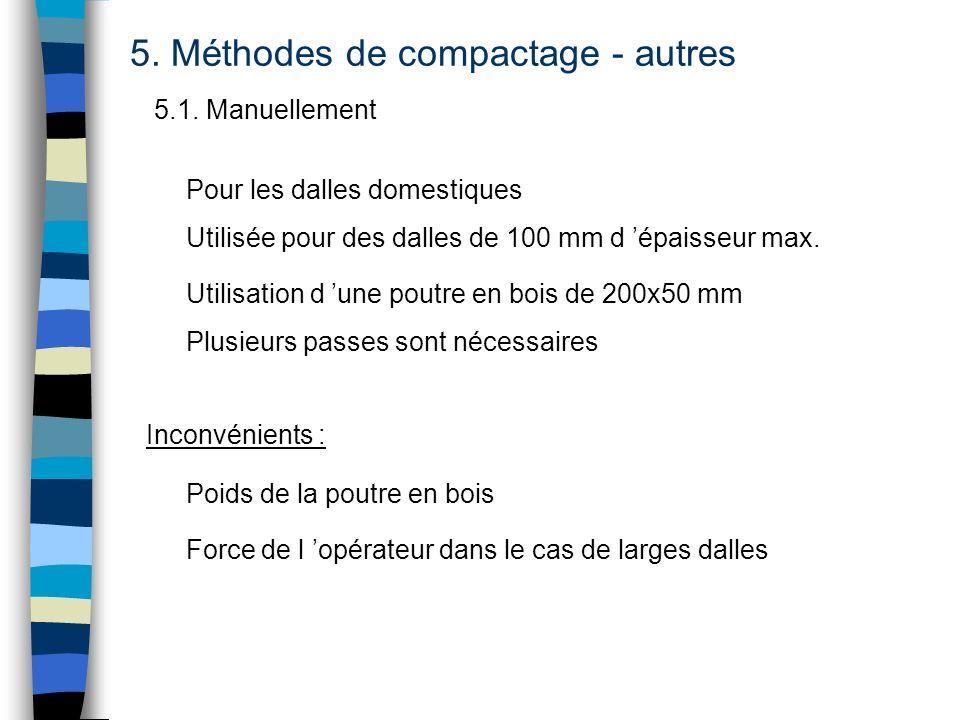 5. Méthodes de compactage - autres 5.1. Manuellement Pour les dalles domestiques Utilisée pour des dalles de 100 mm d épaisseur max. Utilisation d une