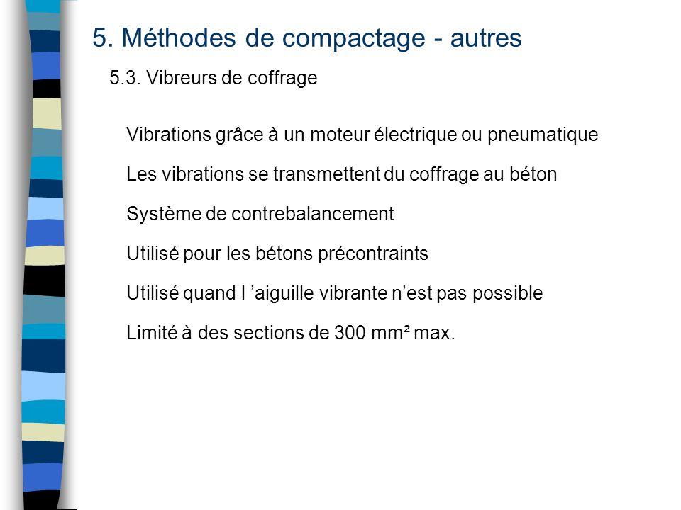 5. Méthodes de compactage - autres 5.3. Vibreurs de coffrage Vibrations grâce à un moteur électrique ou pneumatique Système de contrebalancement Limit