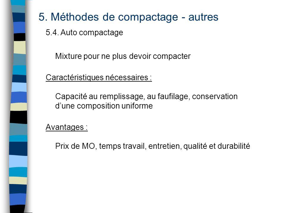 5. Méthodes de compactage - autres 5.4. Auto compactage Mixture pour ne plus devoir compacter Caractéristiques nécessaires : Capacité au remplissage,
