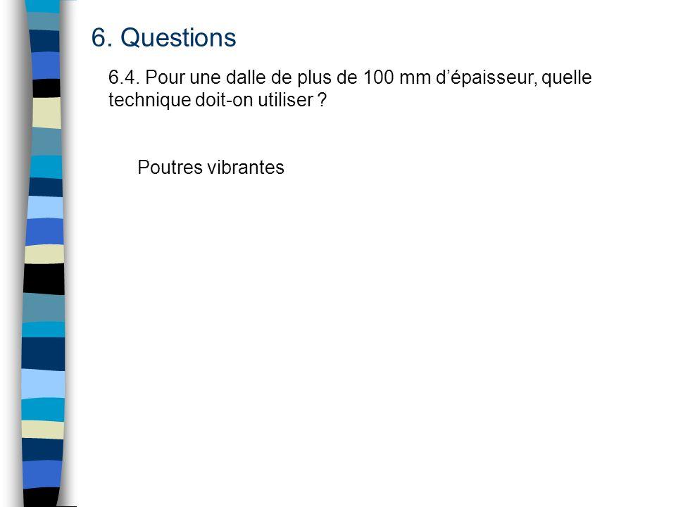 6. Questions 6.4. Pour une dalle de plus de 100 mm dépaisseur, quelle technique doit-on utiliser ? Poutres vibrantes