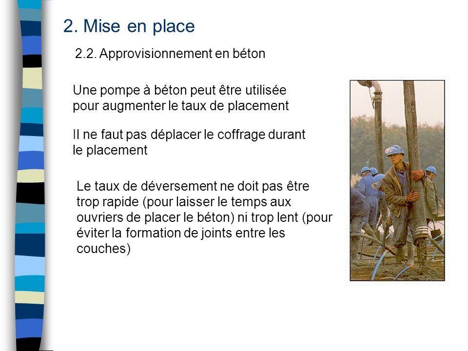 2. Mise en place 2.2. Approvisionnement en béton Il ne faut pas déplacer le coffrage durant le placement Une pompe à béton peut être utilisée pour aug