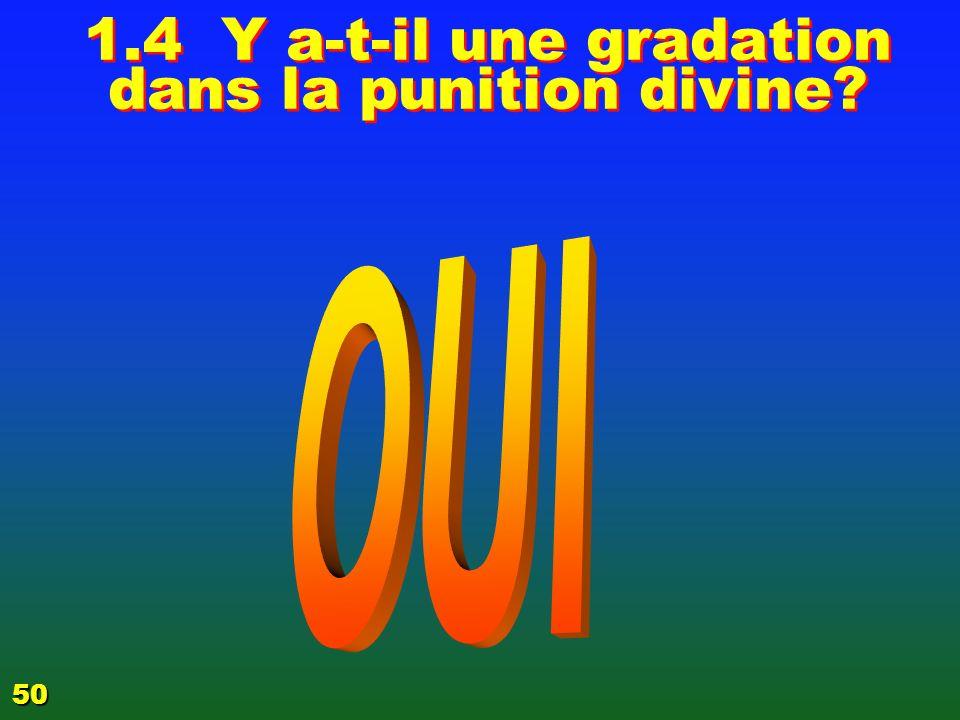 1.4 Y a-t-il une gradation dans la punition divine.