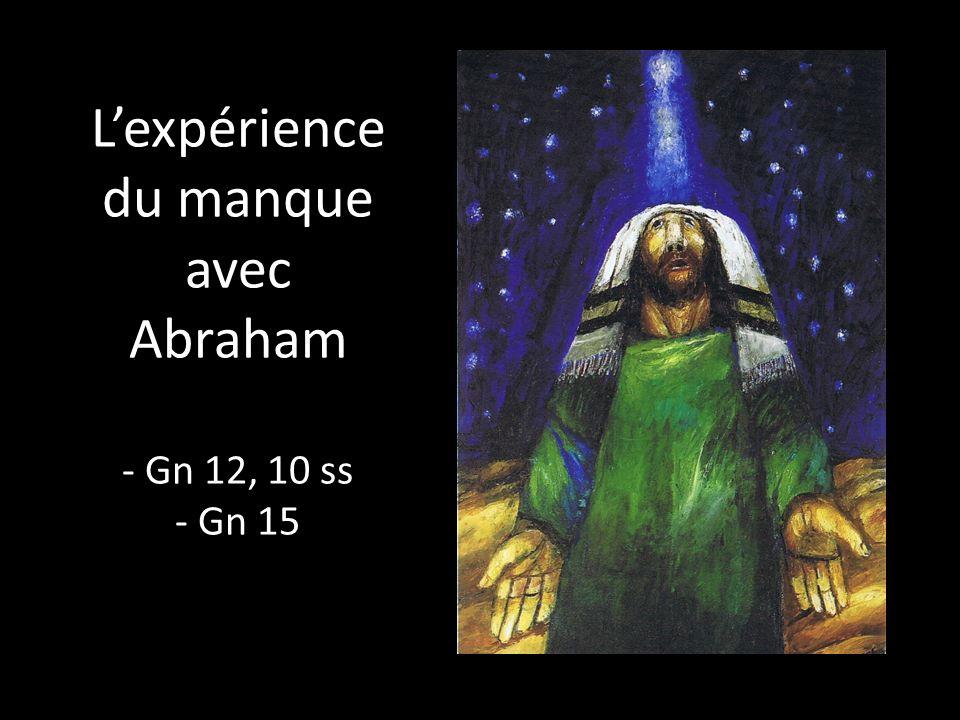 Lexpérience du manque avec Abraham - Gn 12, 10 ss - Gn 15