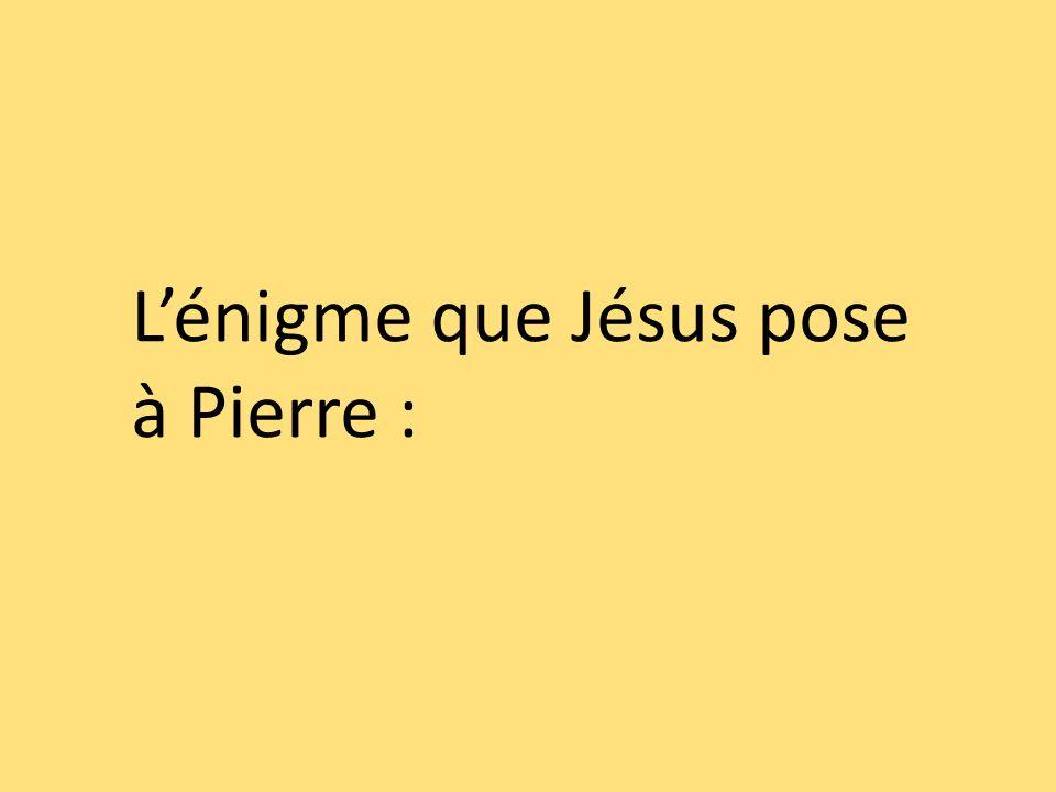 Lénigme que Jésus pose à Pierre :