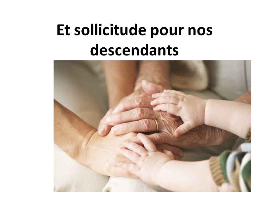 Et sollicitude pour nos descendants