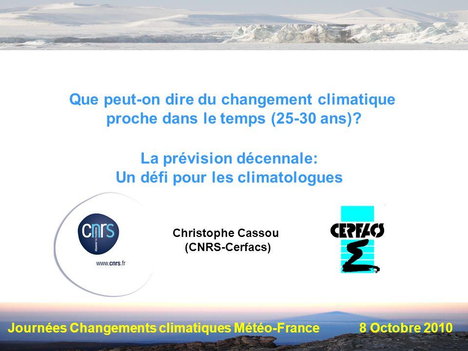 Journées Changements climatiques Météo-France8 Octobre 2010 Que peut-on dire du changement climatique proche dans le temps (25-30 ans)? La prévision d