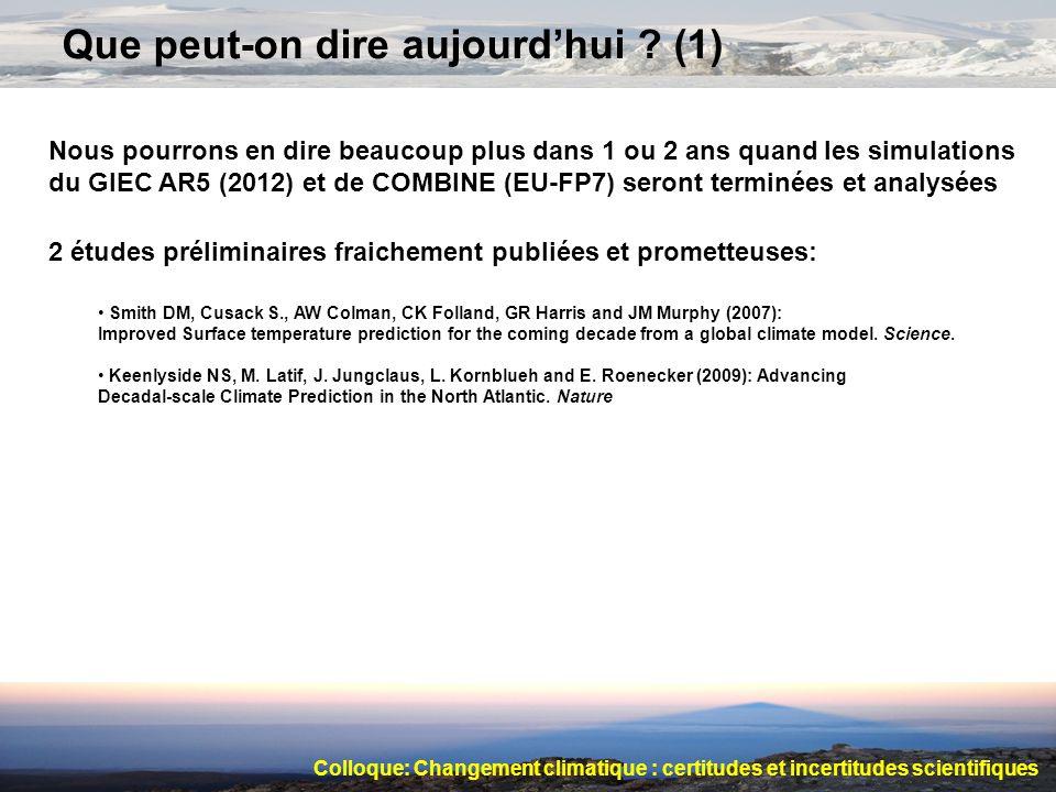 Que peut-on dire aujourdhui ? (1) Nous pourrons en dire beaucoup plus dans 1 ou 2 ans quand les simulations du GIEC AR5 (2012) et de COMBINE (EU-FP7)