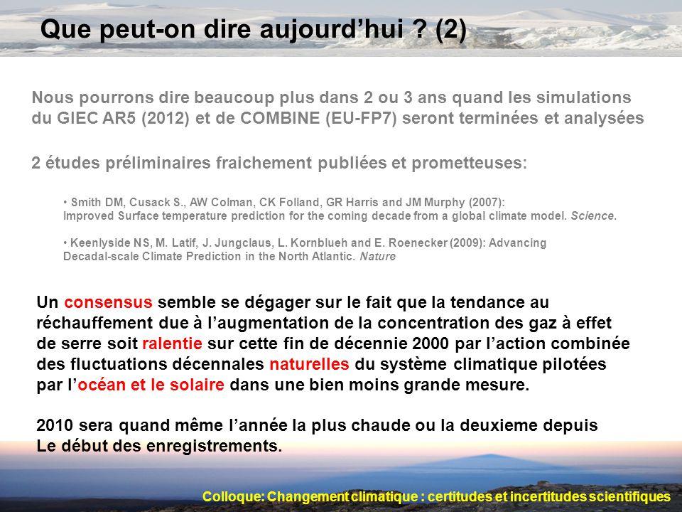 Que peut-on dire aujourdhui ? (2) Nous pourrons dire beaucoup plus dans 2 ou 3 ans quand les simulations du GIEC AR5 (2012) et de COMBINE (EU-FP7) ser