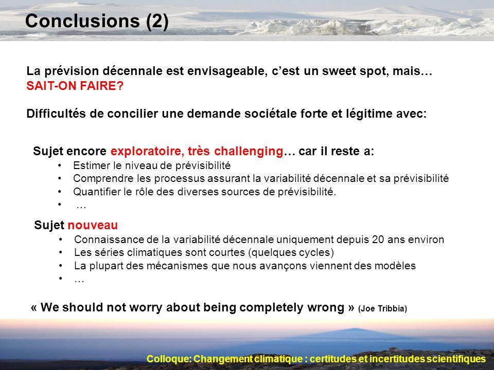 Conclusions (2) La prévision décennale est envisageable, cest un sweet spot, mais… SAIT-ON FAIRE? Sujet encore exploratoire, très challenging… car il