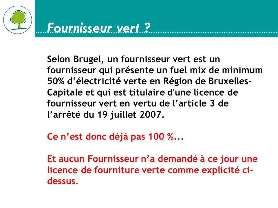 Fournisseur vert ? Selon Brugel, un fournisseur vert est un fournisseur qui présente un fuel mix de minimum 50% délectricité verte en Région de Bruxel