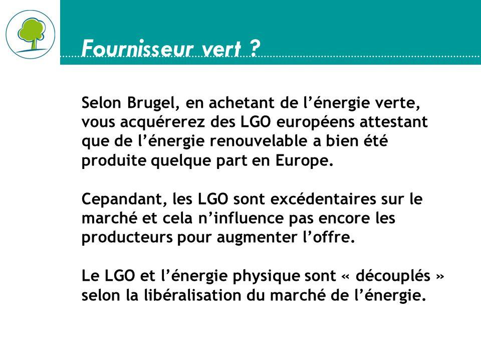 Fournisseur vert ? Selon Brugel, en achetant de lénergie verte, vous acquérerez des LGO européens attestant que de lénergie renouvelable a bien été pr