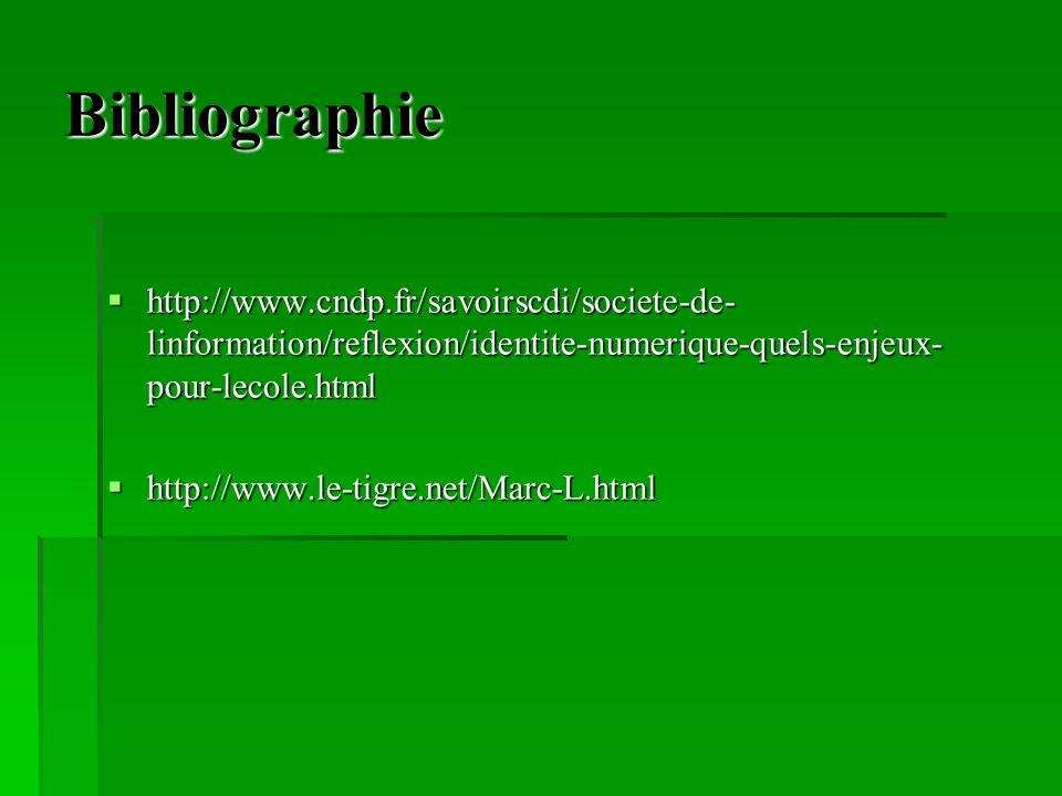Bibliographie http://www.cndp.fr/savoirscdi/societe-de- linformation/reflexion/identite-numerique-quels-enjeux- pour-lecole.html http://www.cndp.fr/savoirscdi/societe-de- linformation/reflexion/identite-numerique-quels-enjeux- pour-lecole.html http://www.le-tigre.net/Marc-L.html http://www.le-tigre.net/Marc-L.html