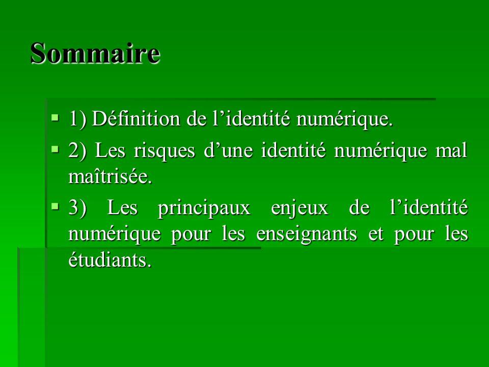 Sommaire 1) Définition de lidentité numérique. 1) Définition de lidentité numérique. 2) Les risques dune identité numérique mal maîtrisée. 2) Les risq