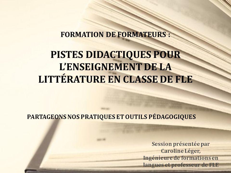 FORMATION DE FORMATEURS : PISTES DIDACTIQUES POUR LENSEIGNEMENT DE LA LITTÉRATURE EN CLASSE DE FLE PARTAGEONS NOS PRATIQUES ET OUTILS PÉDAGOGIQUES Ses