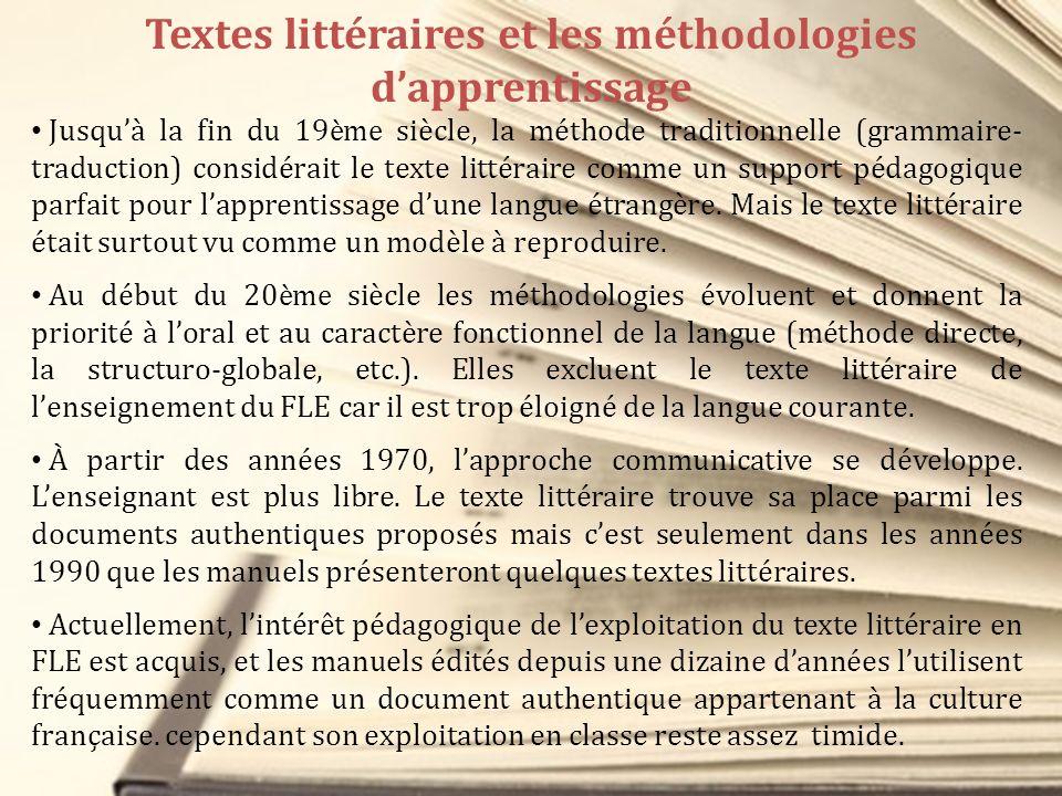 Textes littéraires et les méthodologies dapprentissage Jusquà la fin du 19 ème siècle, la méthode traditionnelle (grammaire- traduction) considérait l