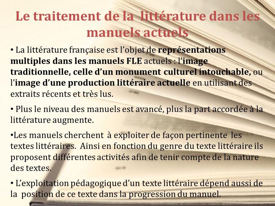 Le traitement de la littérature dans les manuels actuels La littérature française est lobjet de représentations multiples dans les manuels FLE actuels