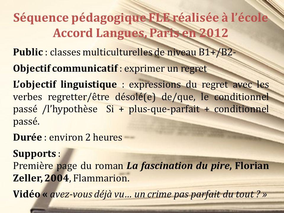 Séquence pédagogique FLE réalisée à lécole Accord Langues, Paris en 2012 Public : classes multiculturelles de niveau B1+/B2- Objectif communicatif : e