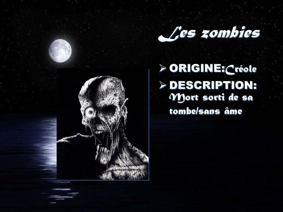 Les zombies ORIGINE: Créole DESCRIPTION: Mort sorti de sa tombe/sans âme ORIGINE: Créole DESCRIPTION: Mort sorti de sa tombe/sans âme