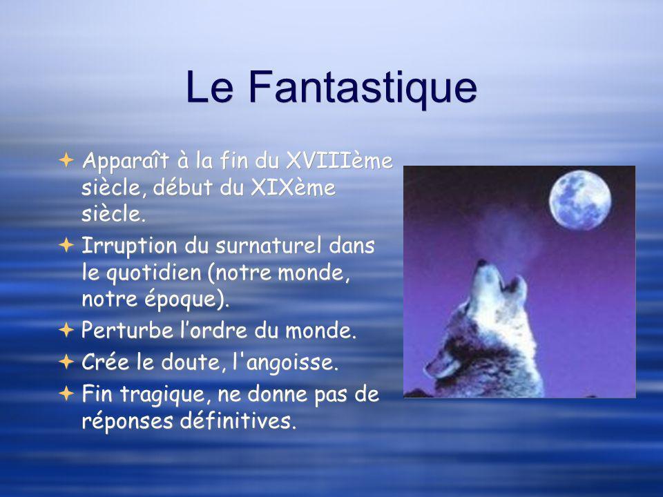 Le Fantastique Apparaît à la fin du XVIIIème siècle, début du XIXème siècle.
