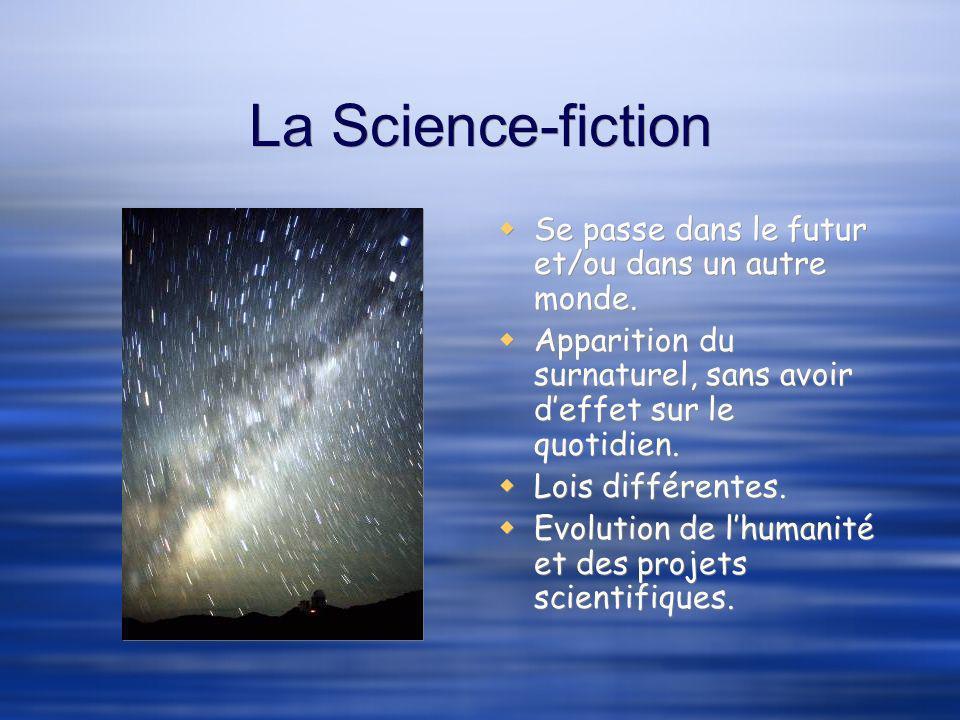 La Science-fiction Se passe dans le futur et/ou dans un autre monde.