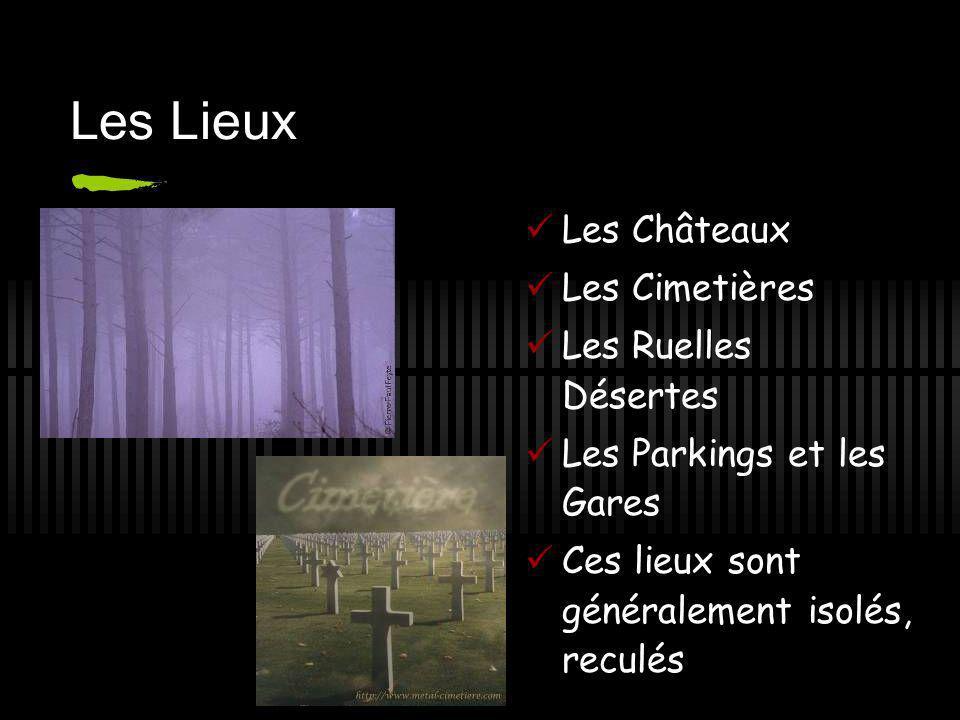 Les Lieux Les Châteaux Les Cimetières Les Ruelles Désertes Les Parkings et les Gares Ces lieux sont généralement isolés, reculés