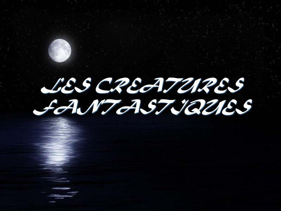 LES CREATURES FANTASTIQUES