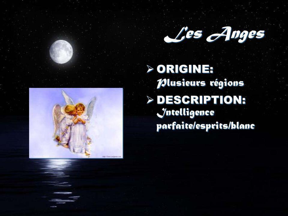 Les Anges ORIGINE: Plusieurs régions DESCRIPTION: Intelligence parfaite/esprits/blanc ORIGINE: Plusieurs régions DESCRIPTION: Intelligence parfaite/esprits/blanc