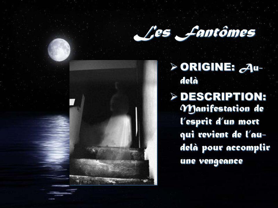 Le fantôme Quoi.Esprit dun mort qui vient hanter les vivants Pourquoi.