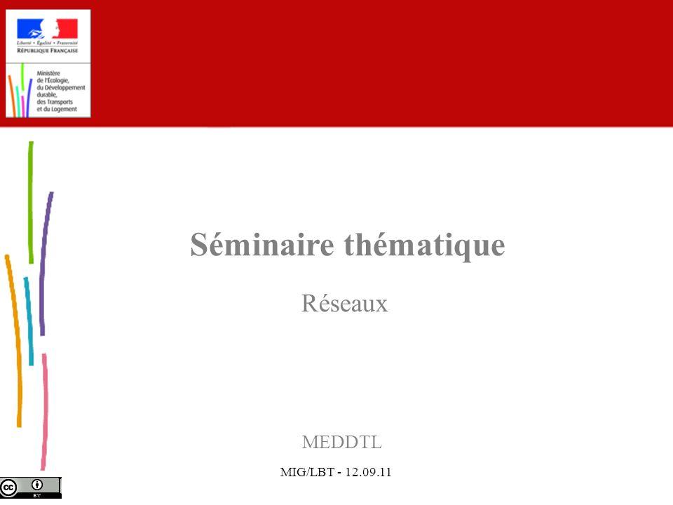 MIG/LBT - 12.09.11 MEDDTL Séminaire thématique Réseaux