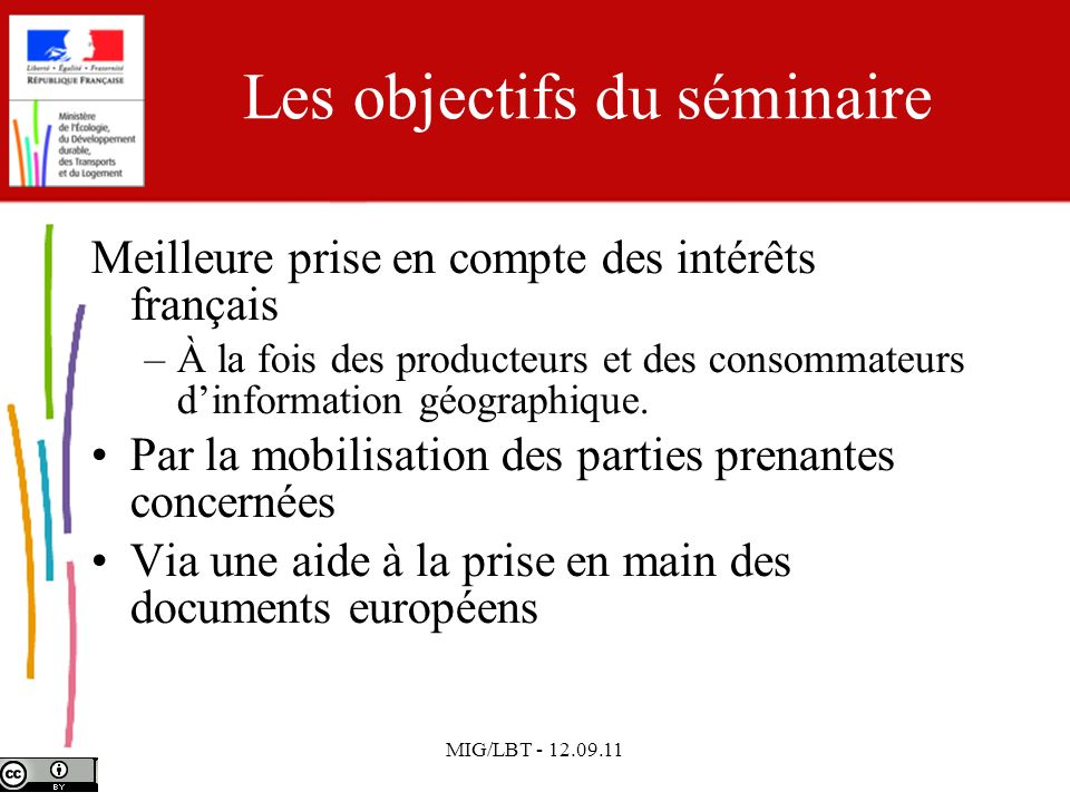 MIG/LBT - 12.09.11 Les objectifs du séminaire Meilleure prise en compte des intérêts français –À la fois des producteurs et des consommateurs dinforma