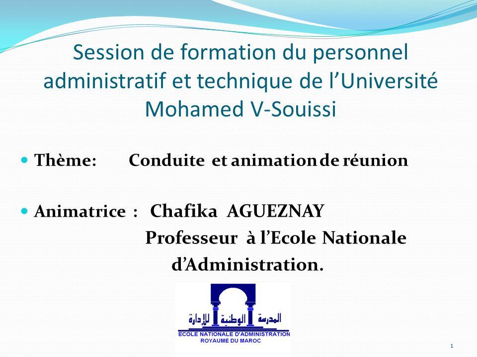 Session de formation du personnel administratif et technique de lUniversité Mohamed V-Souissi Thème: Conduite et animation de réunion Animatrice : Cha