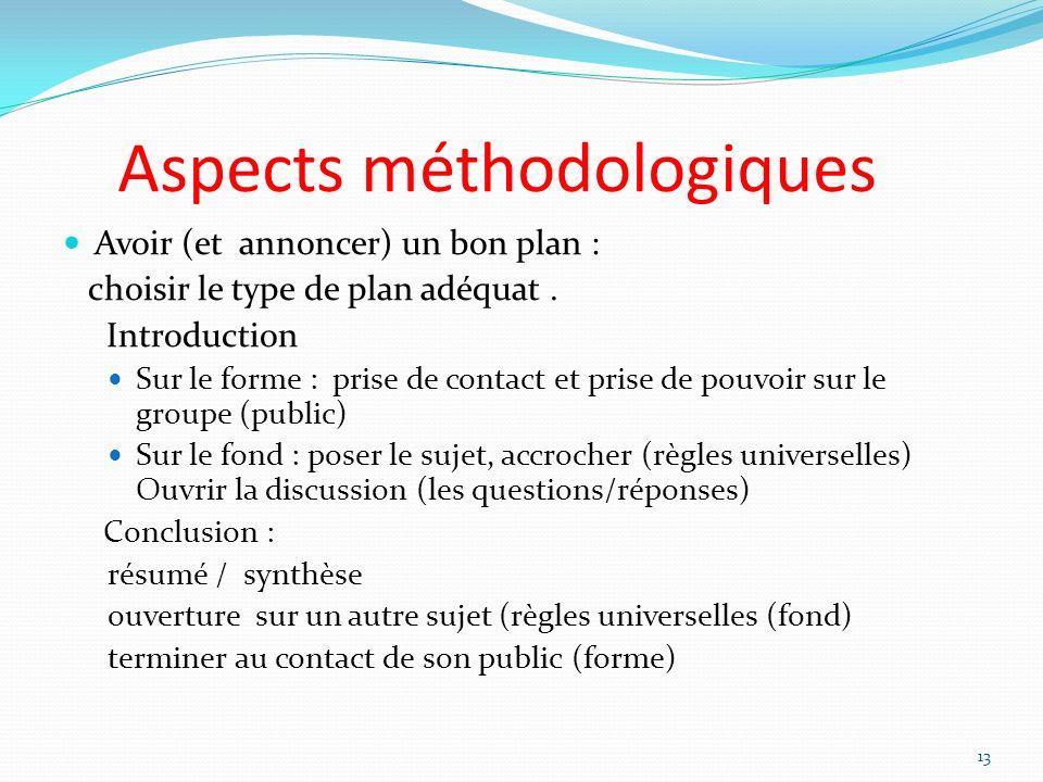 Aspects méthodologiques Avoir (et annoncer) un bon plan : choisir le type de plan adéquat. Introduction Sur le forme : prise de contact et prise de po