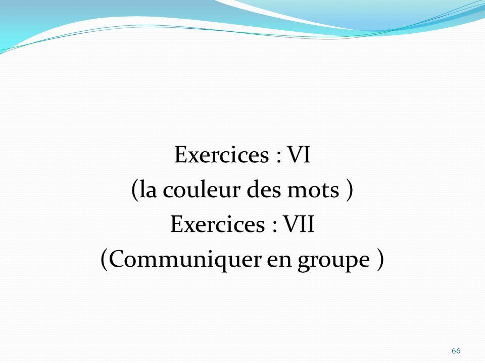 Exercices : VI (la couleur des mots ) Exercices : VII (Communiquer en groupe ) 66