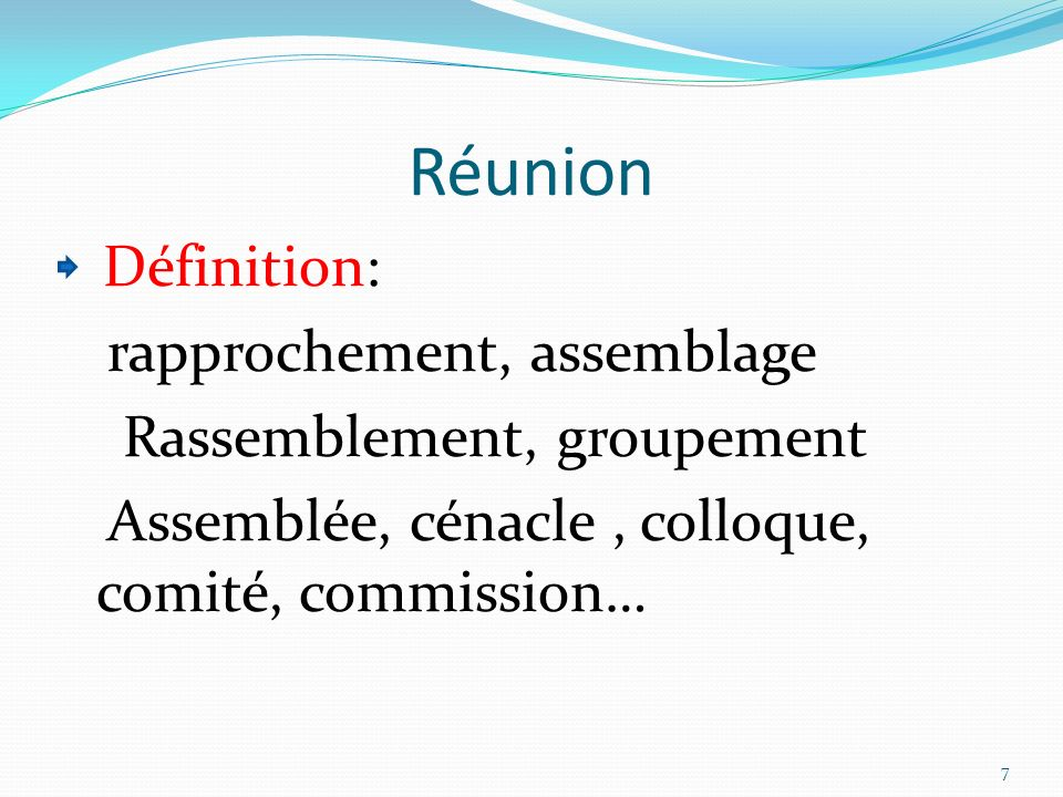Réunion Définition: rapprochement, assemblage Rassemblement, groupement Assemblée, cénacle, colloque, comité, commission… 7