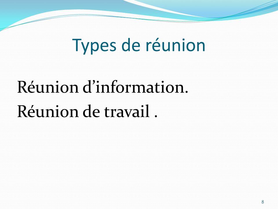 Types de réunion Réunion dinformation. Réunion de travail. 8
