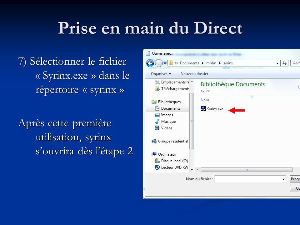 7) Sélectionner le fichier « Syrinx.exe » dans le répertoire « syrinx » Après cette première utilisation, syrinx souvrira dès létape 2 Prise en main du Direct