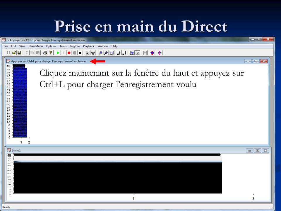 Prise en main du Direct Cliquez maintenant sur la fenêtre du haut et appuyez sur Ctrl+L pour charger lenregistrement voulu