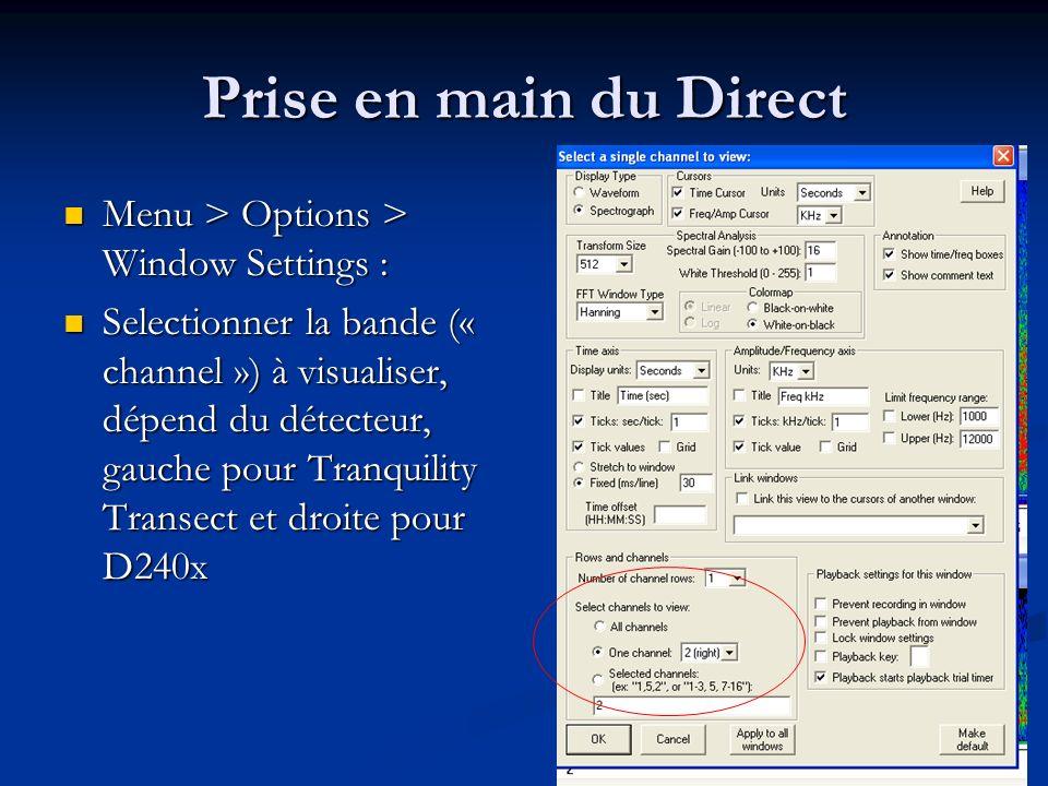 Menu > Options > Window Settings : Menu > Options > Window Settings : Selectionner la bande (« channel ») à visualiser, dépend du détecteur, gauche pour Tranquility Transect et droite pour D240x Selectionner la bande (« channel ») à visualiser, dépend du détecteur, gauche pour Tranquility Transect et droite pour D240x Prise en main du Direct
