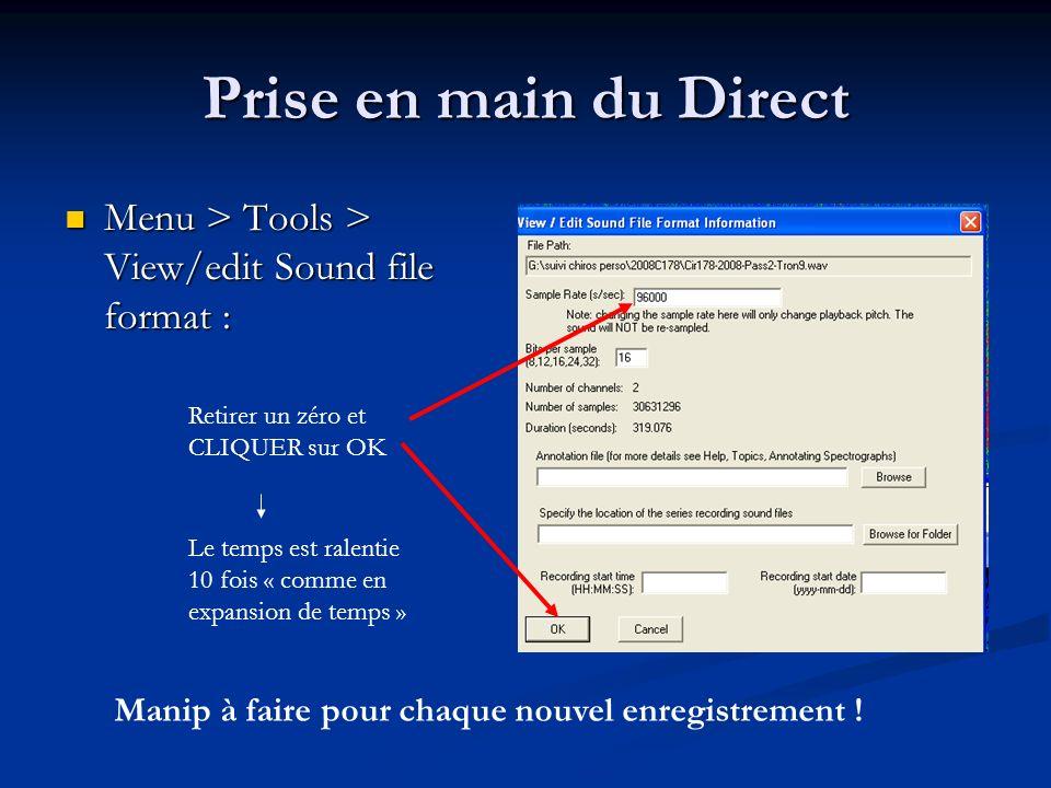 Menu > Tools > View/edit Sound file format : Menu > Tools > View/edit Sound file format : Retirer un zéro et CLIQUER sur OK Le temps est ralentie 10 fois « comme en expansion de temps » Prise en main du Direct Manip à faire pour chaque nouvel enregistrement !