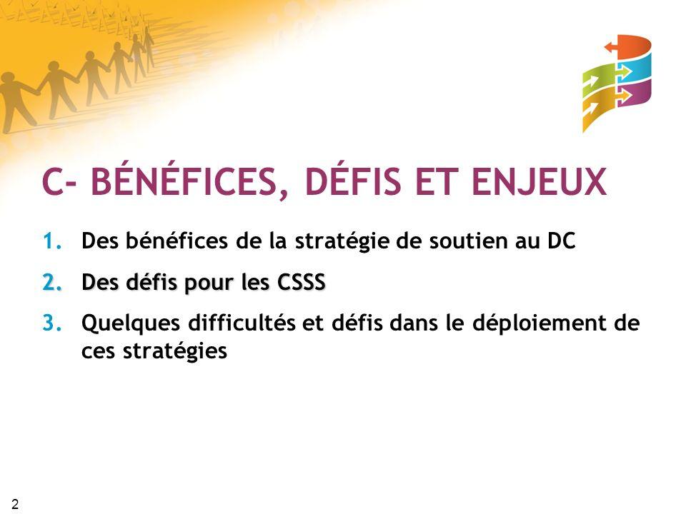 3 1.Des bénéfices de la stratégie de soutien au DC 1.Génère une offre de services adaptée aux différents milieux dappartenance (selon les caractéristiques démographiques, sociales, économiques, historiques et culturelles).
